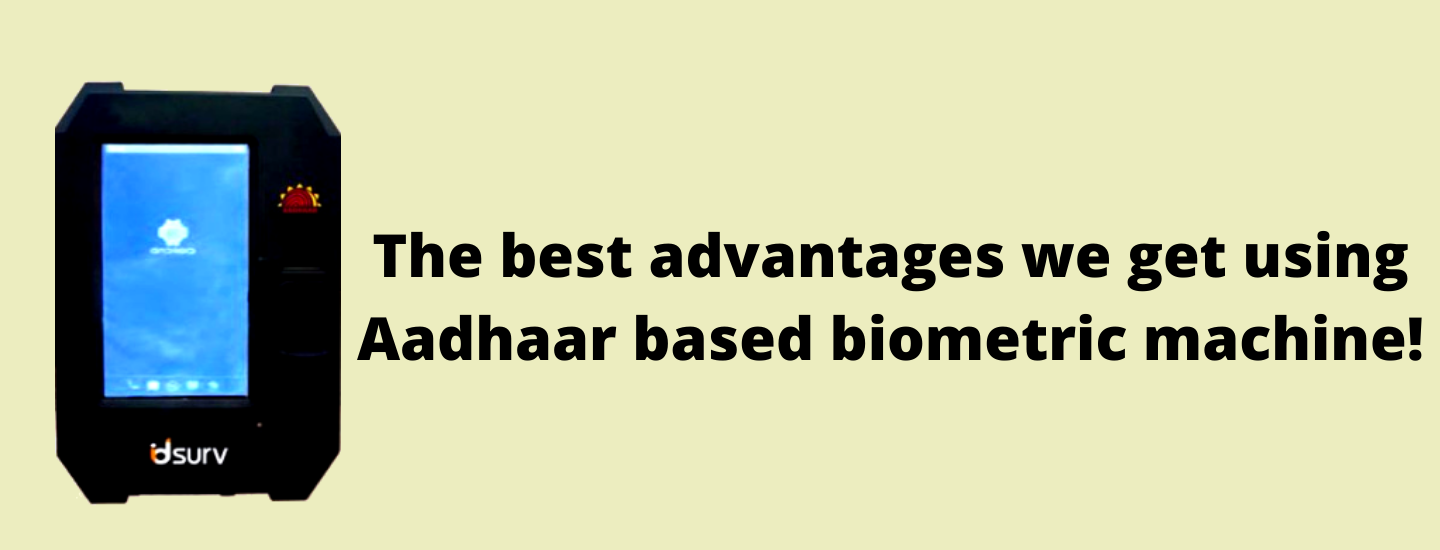 The best advantages we get using Aadhaar based biometric machine!