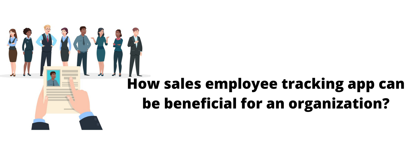 How sales employee tracking app can be beneficial for an organization?