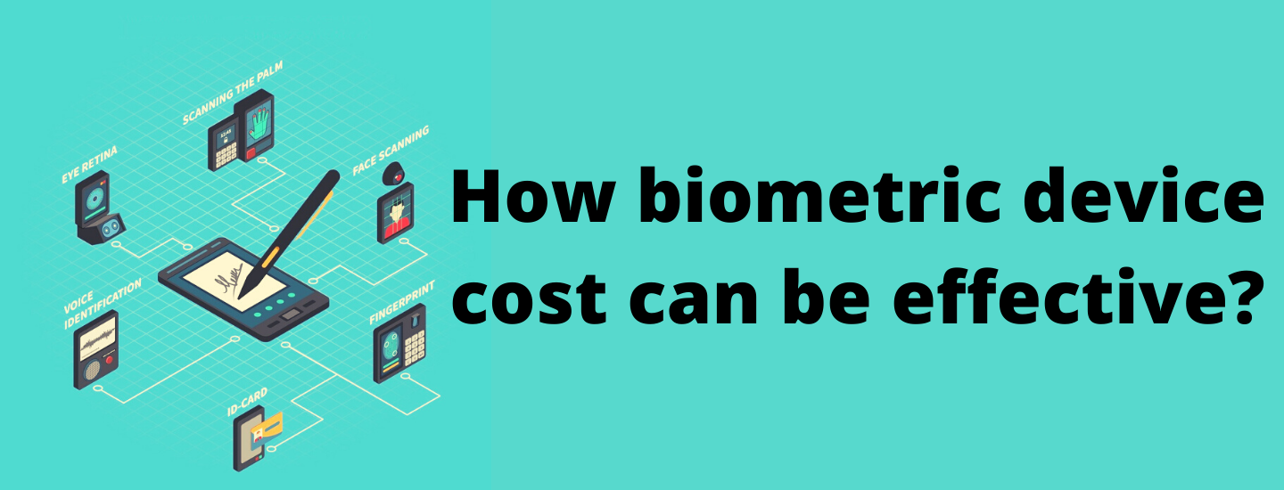 How biometric device cost can be effective?