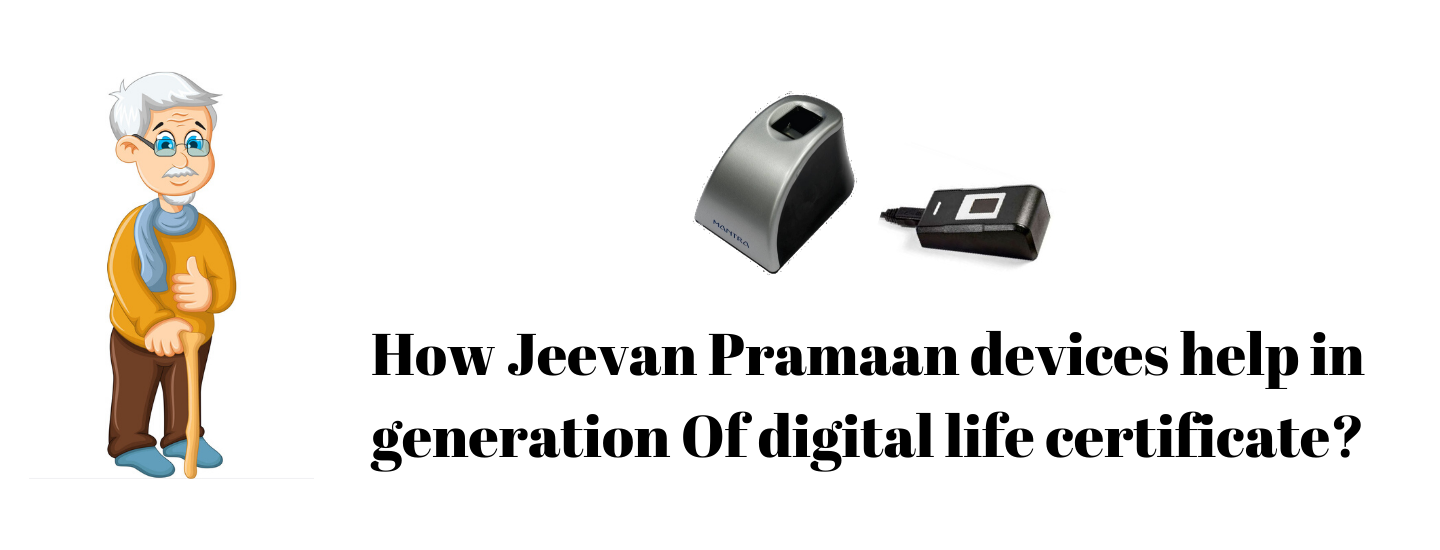 How Jeevan Pramaan devices help in generation Of digital life certificate?