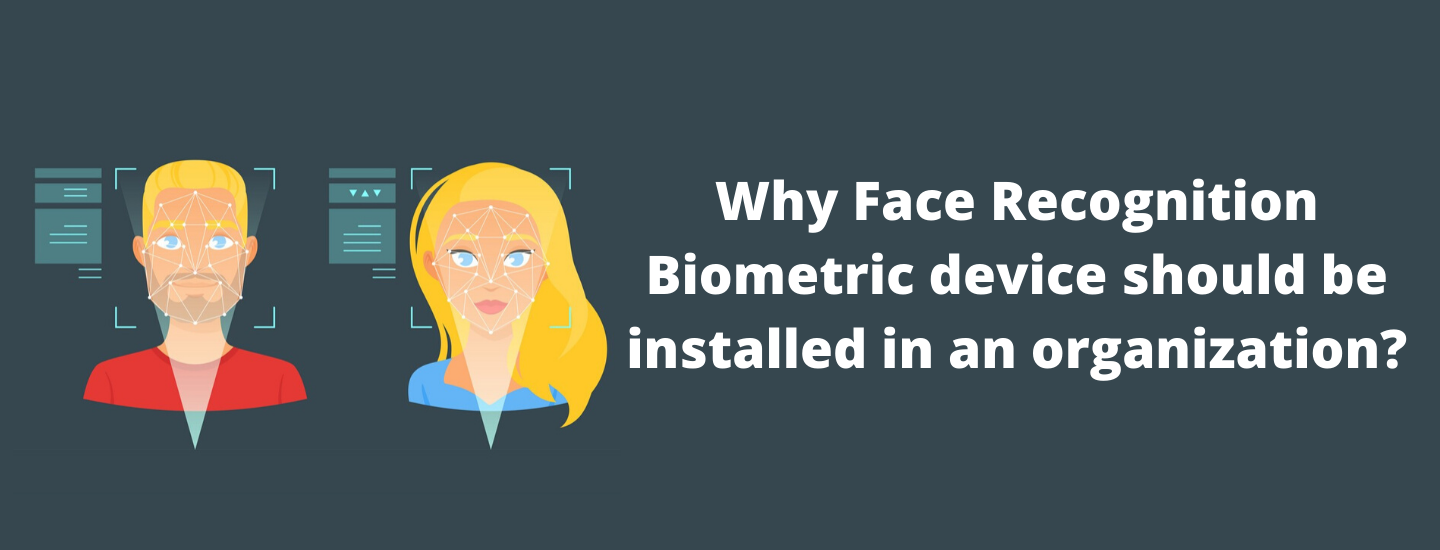 Why Face Recognition Biometric device should be installed in an organization?