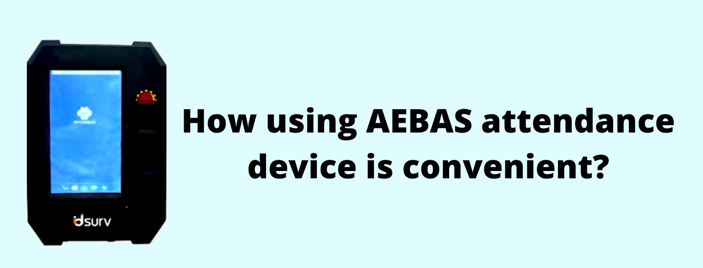 How using the AEBAS attendance device is convenient?