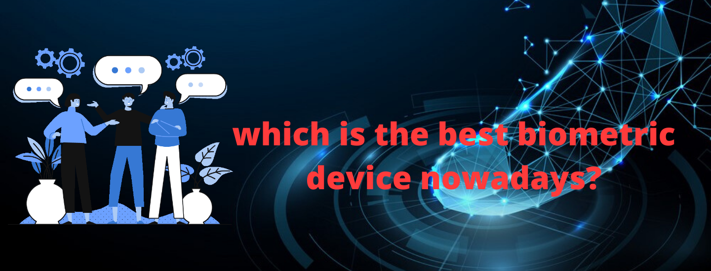 Which is the best biometric device nowadays?