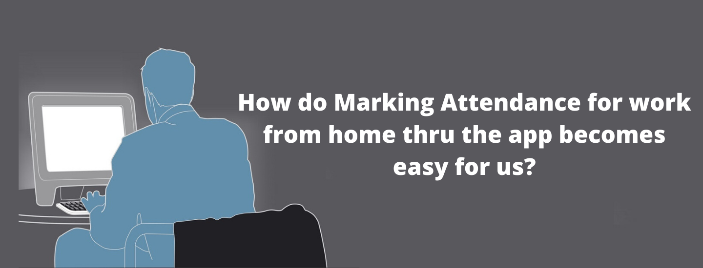 How do Marking Attendance for work from home thru the app becomes easy for us?