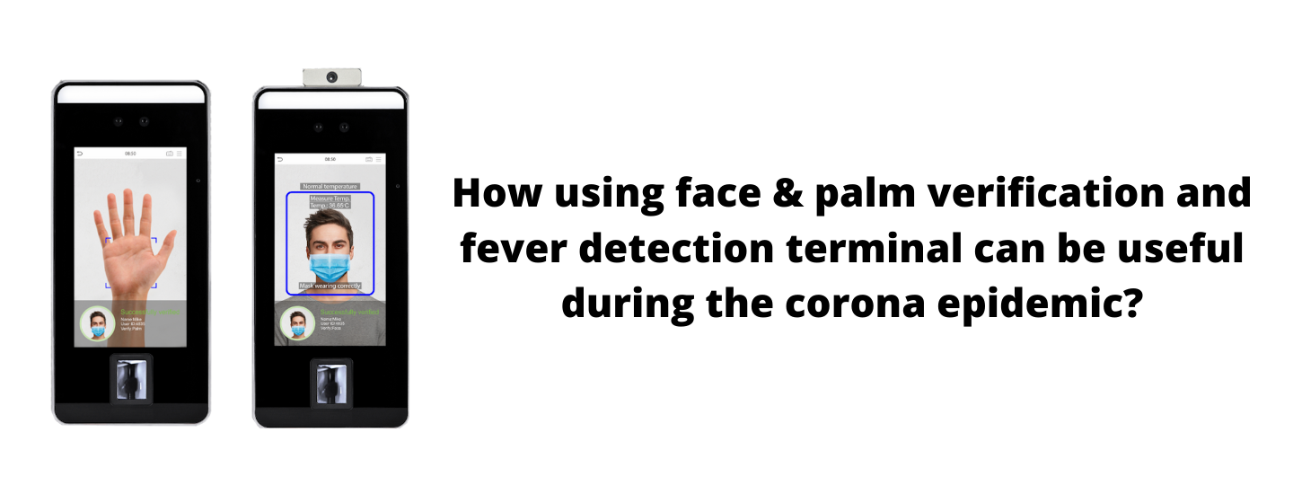 How using face & palm verification and fever detection terminal can be useful during the corona epidemic?